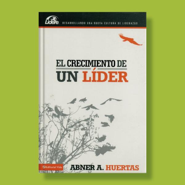 El crecimiento de un líder - Abner A. Huertas - Editorial Vida