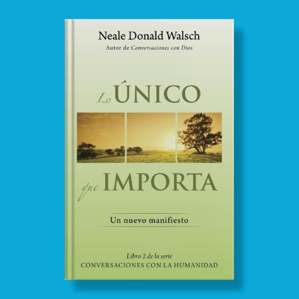 Lo único que importa: Un nuevo manifiesto - Neale Donald Walsch - Vintage