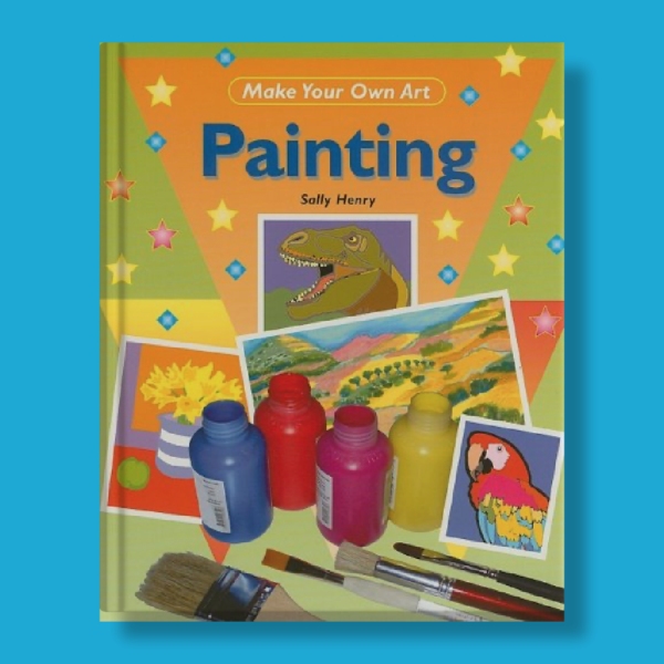Make your own art: Painting - Sally Henry - Power Kids
