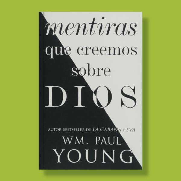 Mentiras que creemos sobre Dios - WM.Paul Young - Atria Español