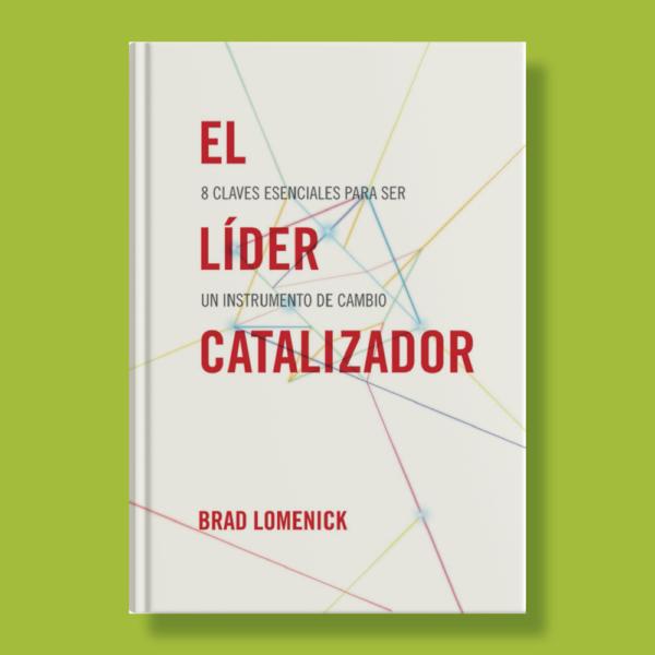 El líder catalizador - Brad Lomenick - Grupo Nelson