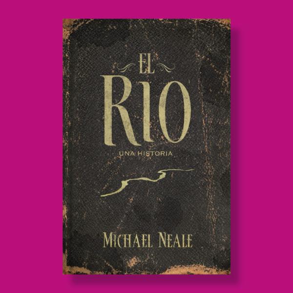 El rio: Una historia - Michael Neale - Grupo Nelson