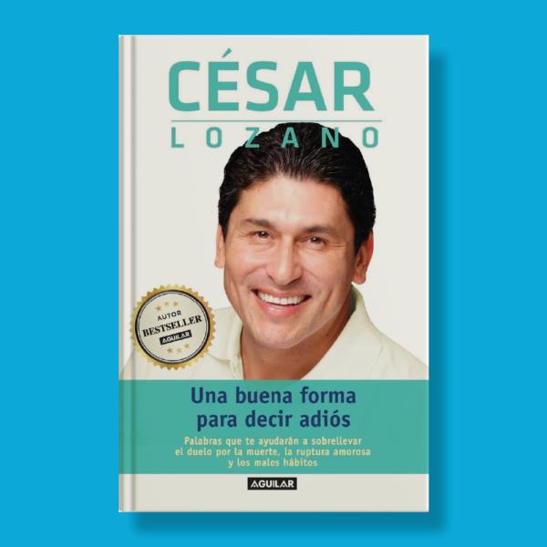 Una buena forma para decir adiós - César Lozano - Aguilar