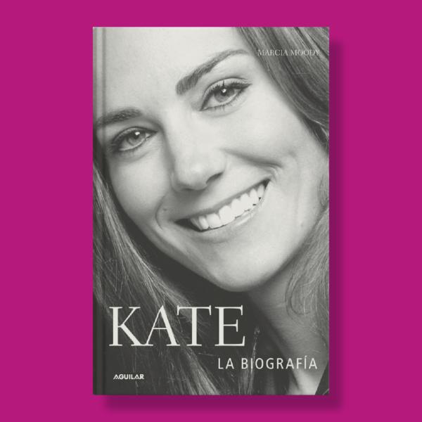 Kate: La Biografía - Marcia Moody - Aguilar