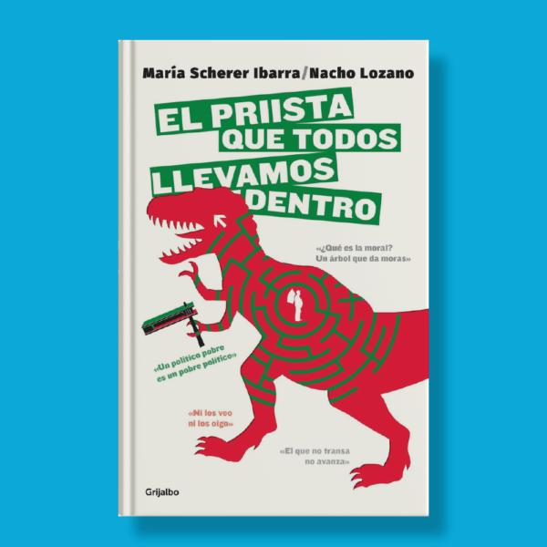 El priista que todos llevamos dentro - María Scherer Ibarra & Nacho Lozano - Grijalbo