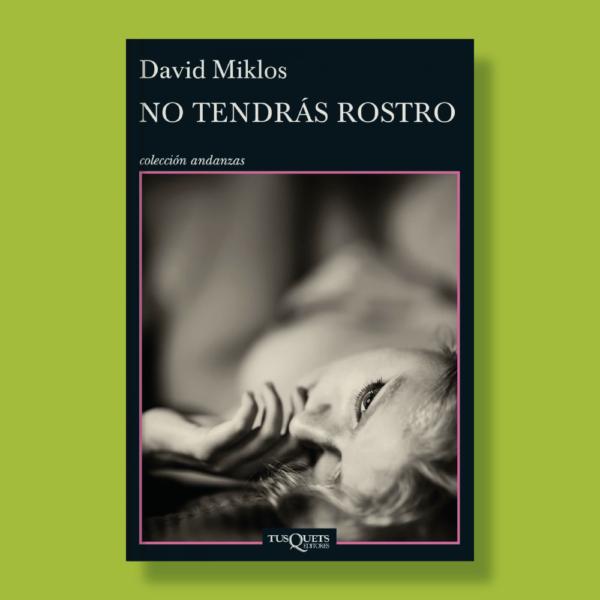 No tendrás rostro - David Miklos - TusQuets
