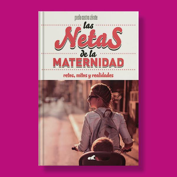 Las netas de la maternidad - Paola Castro Zárate - Vergara