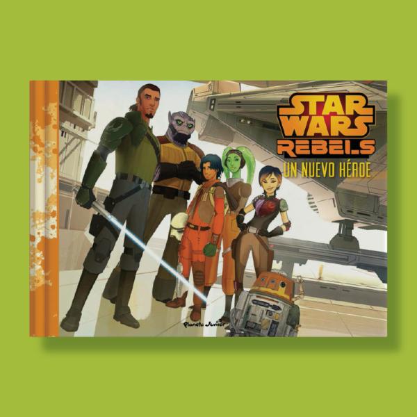 Star Wars rebels: Un nuevo héroe - Varios Autores - Planeta