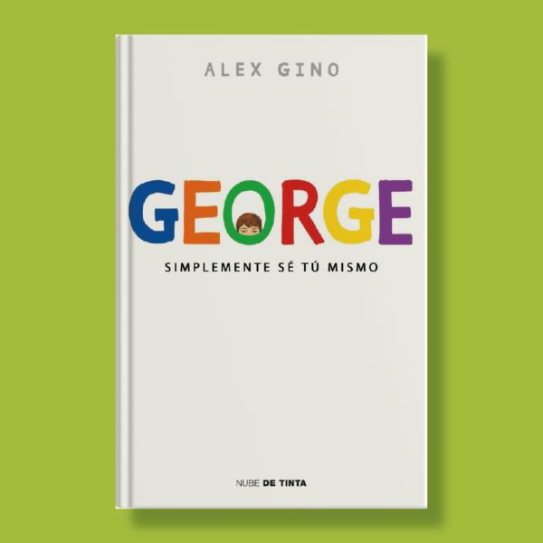 George: Simplemente sé tú mismo - Alex Gino - Nube de Tinta