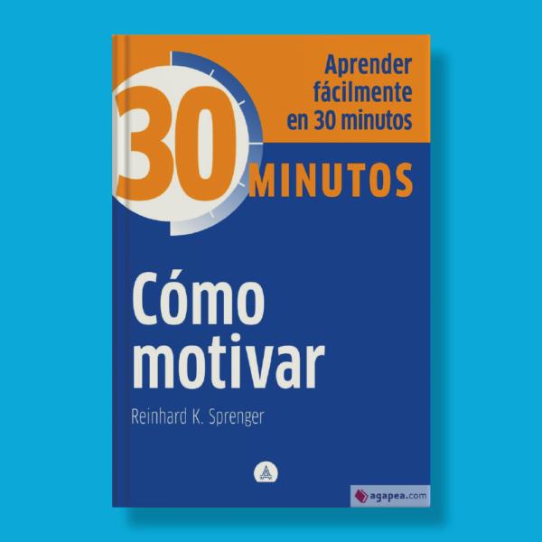 30 minutos: Cómo motivar - Reinhard K. Sprenger - Editorial Alma