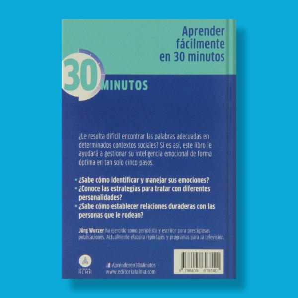 30 minutos: Inteligencia emocional, la clave para el éxito profesional - Jörg Wurzer - Editorial Alma