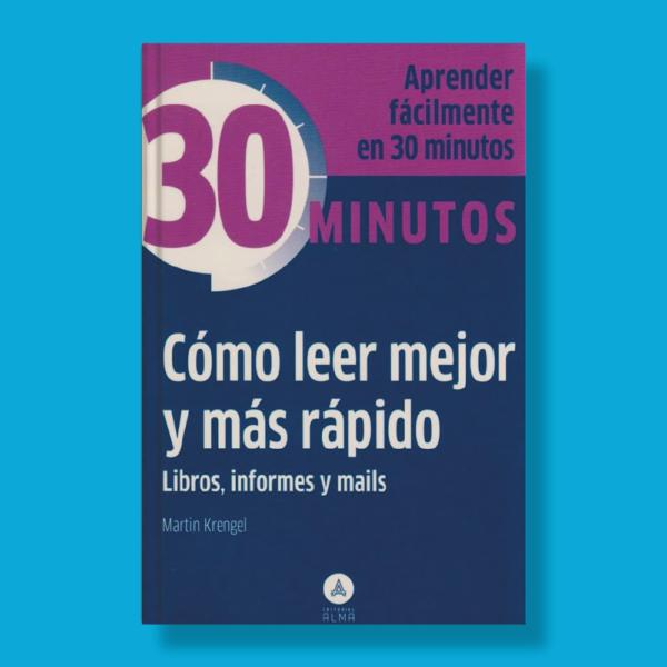 30 minutos: Cómo leer mejor y más rápido - Martin Krengel - Editorial Alma