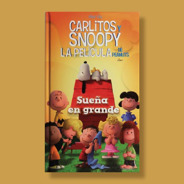 Carlitos y Snoopy la película de peanuts: Sueña en grande - Varios Autores - Antonio Vallardi Editores