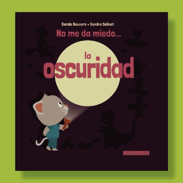 No me da miedo... la oscuridad - Carole Bauvers & Sandra Solinet - Larousse