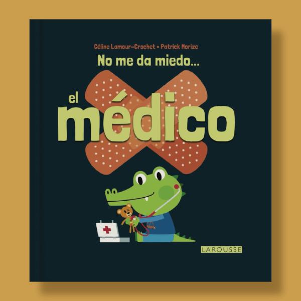 No me da miedo... el médico - Céline Lamaour-Crochet & Patrick Morize - Larousse