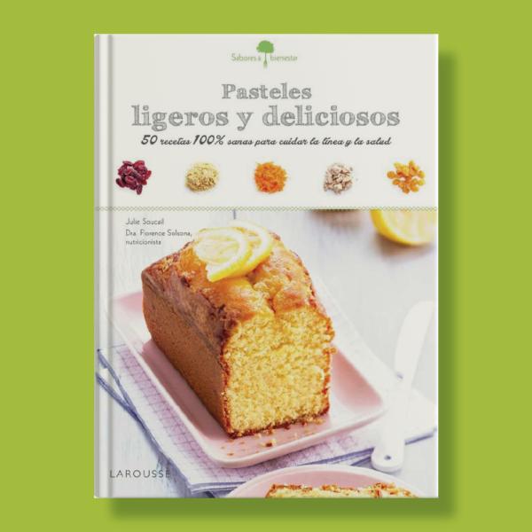 Pasteles ligeros y deliciosos - Julie Soucail - Larousse