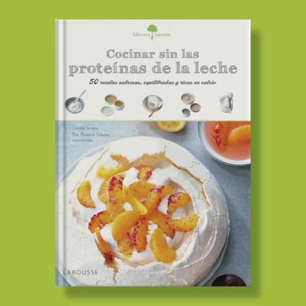Cocinar sin las proteínas de la leche - Coralie Ferreira - Larousse