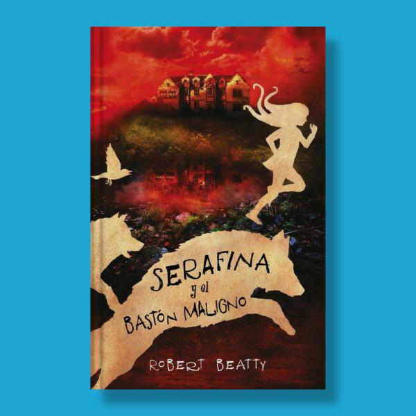 Serafina y el bastón maligno - Robert Beatty - Alfaguara