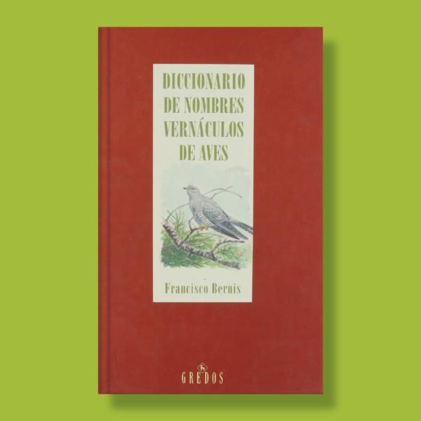 Diccionario de nombres vernáculos de aves - Francisco Bernis - Gredos