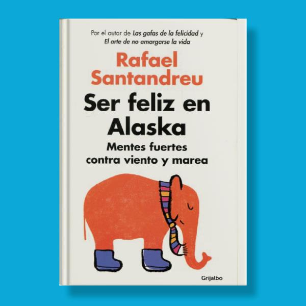 Ser feliz en Alaska - Rafael Santandreu - Grijalbo