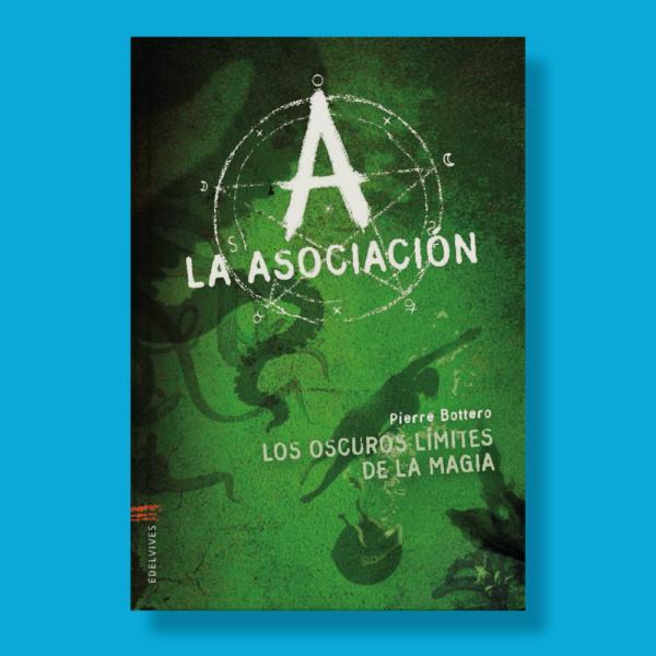 La asociación: Los oscuros límites de la magia - Pierre Botero - Edelvives