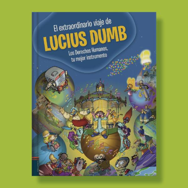 El extraordinario viaje de lucius dumb: Los derechos humanos, el mejor instrumento. - Varios Autores - Edelvives