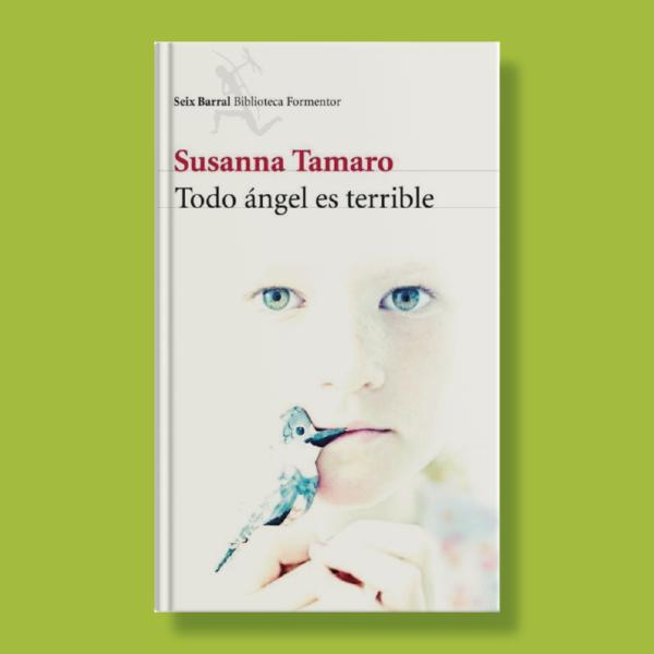 Todo ángel es terrible - Susanna Tamaro - Seix Barral
