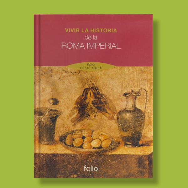 Vivir la historia roma imperial - Vivir La Historia - Folio