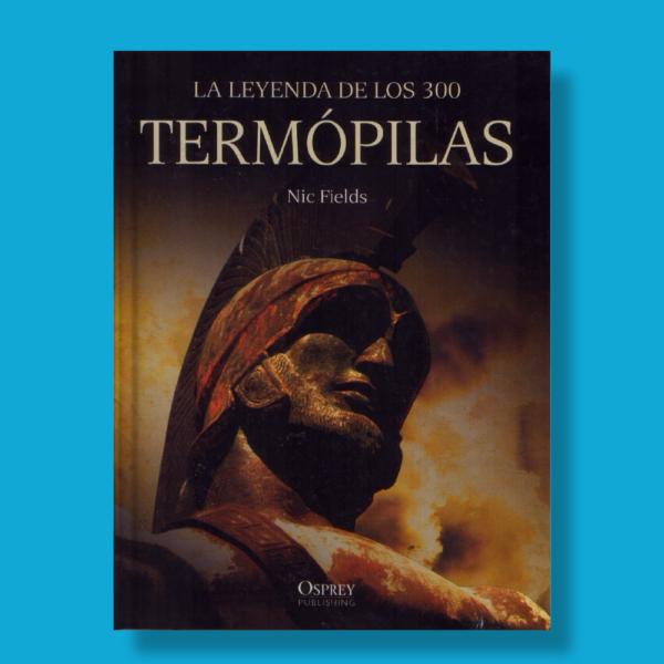 La leyenda de los 300 termópilas - Nic Fields - Osprey Publishing