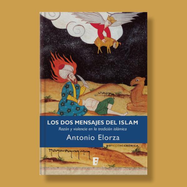 Los dos mensajes del Islam: Razón y violencia en la tradición islámica - Antonio Elorza - Ediciones B