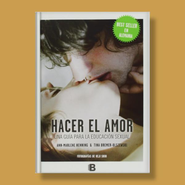 Hacer el amor: Una guía para la educación sexual - Ann-Marlene Henning & Tina Bremer-Olszewski - Ediciones B
