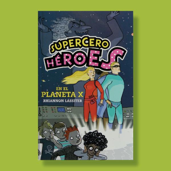 Supercero héroes en el planeta x - Rhiannon Lassiter - Ediciones SM