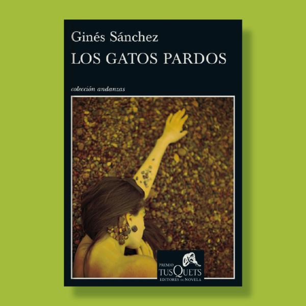 Los gatos pardos - Ginés Sánchez - TusQuets