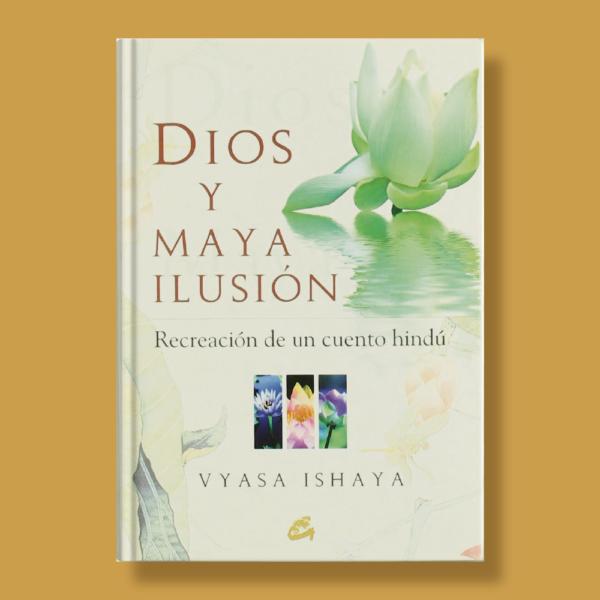 Dios y maya ilusión: Recreación de un cuento Hindú - Vyasa Ishaya - Gaia Ediciones