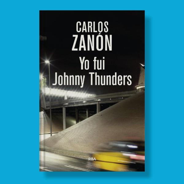 Yo fui Jhonny Thunders - Carlos Zanón - RBA