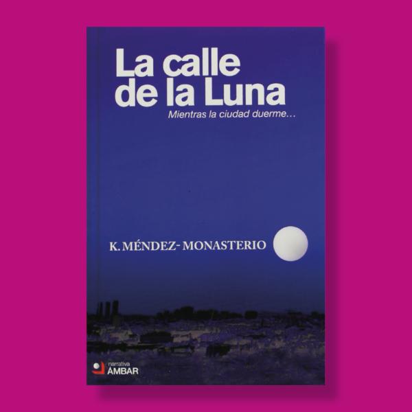 La calle de la luna - K. Méndez Monasterio - Ambar