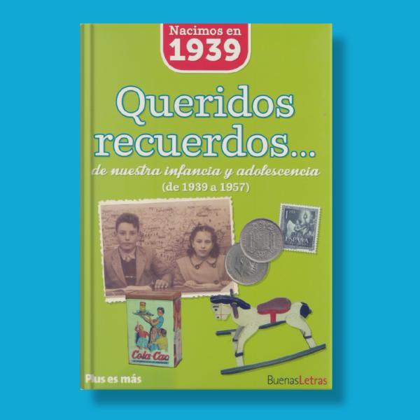 Queridos recuerdos de nuestra infancia y adolescencia(de 1939 a 1957) - Varios Autores - BuenasLetras