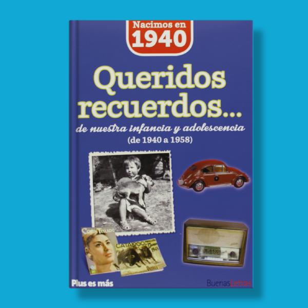 Queridos recuerdos de nuestra infancia y adolescencia(de 1940 a 1958) - Varios Autores - BuenasLetras