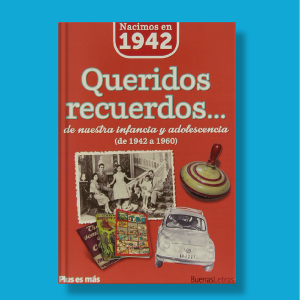 Queridos recuerdos de nuestra infancia y adolescencia(de 1942 a 1960) - Varios Autores - BuenasLetras