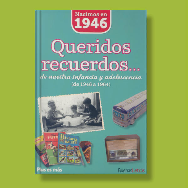 Queridos recuerdos de nuestra infancia y adolescencia(de 1946 a 1964) - Varios Autores - BuenasLetras