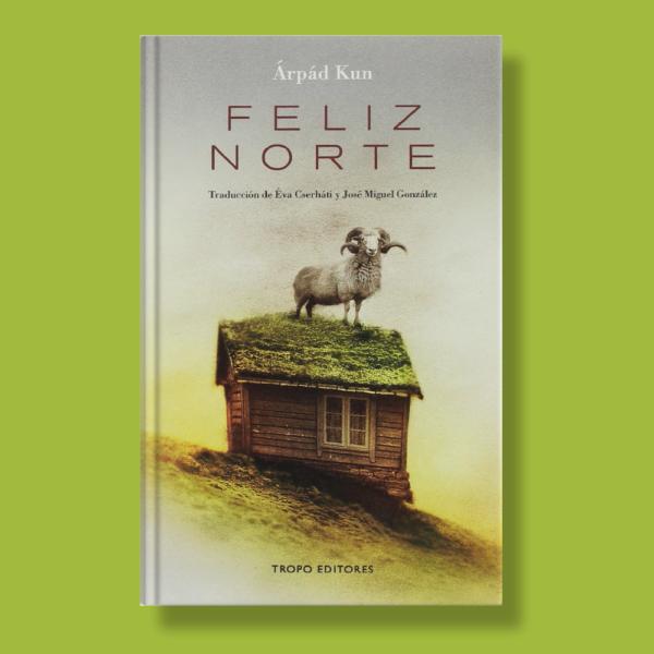 Feliz norte - Arpád Kun - Tropo Editores