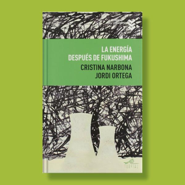 La energía después de Fukushima - Cristina Narbona & Jordi Ortega - Ediciones Turpial