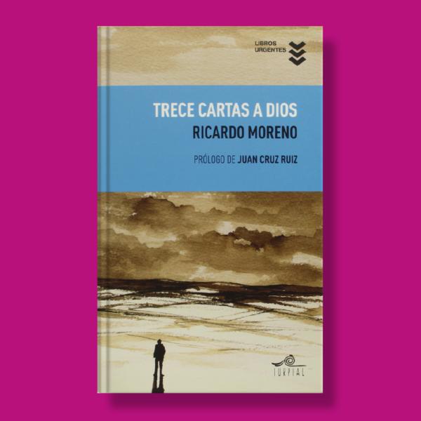 Trece cartas a dios - Ricardo Moreno - Libros Urgentes