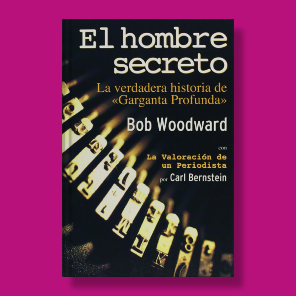El hombre secreto: La verdadera historia de garganta profunda - Bob Woodward - Inédita editores