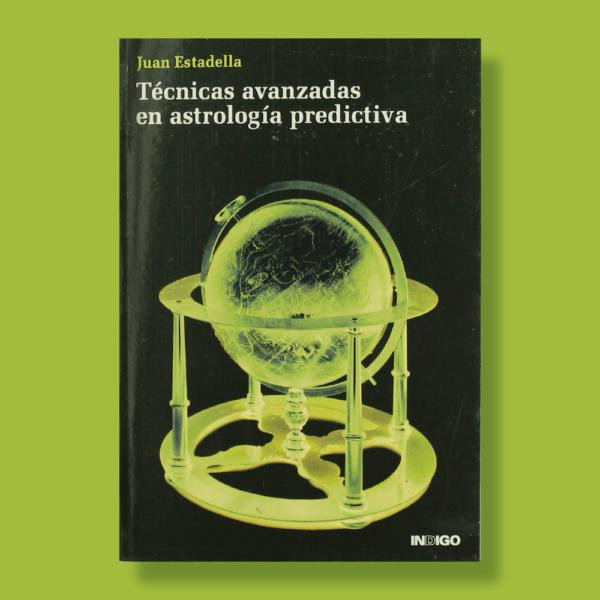 Técnicas avanzadas en astrología predictiva - Juan Estadella - Indigo
