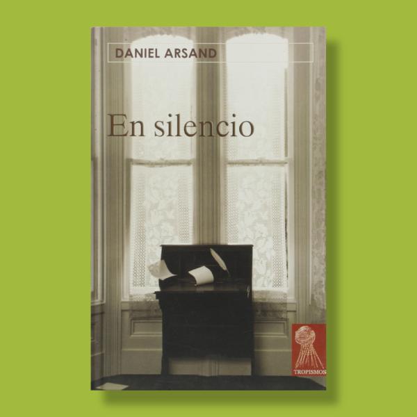El silencio - Daniel Arsand - Tropismos