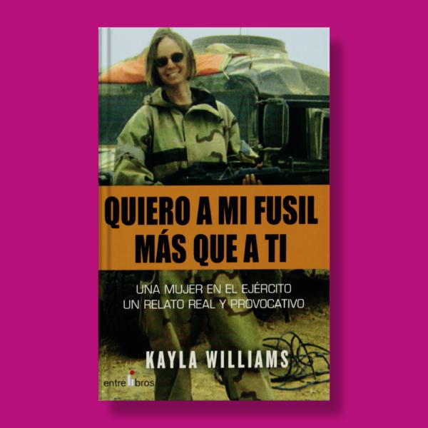 Quiero a mi fusil más que a ti - Kayla Williams - Entrelibros
