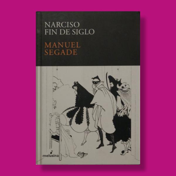 Narciso fin de siglo - Manuel Segade - Melusina