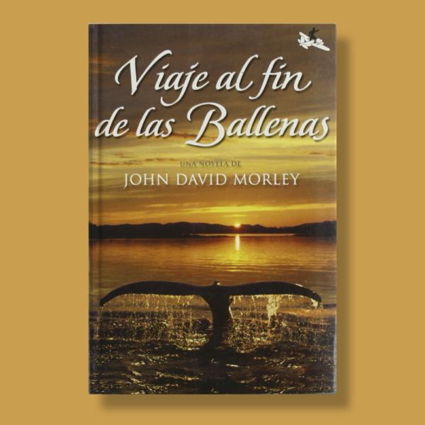 Viaje al fin de las ballenas - John David Morley - El Tercer Nombre