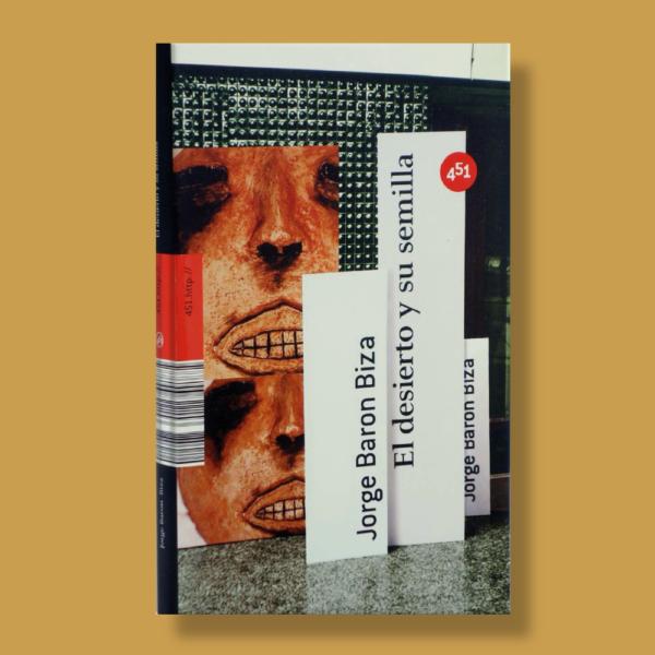 El desierto y su semilla - Jorge Baron Biza - 451 Editores